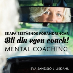 skapa_bestende_frndringar_-_bli_din_egen_coach_mental_coachingskiva-eva_sandsj_liljedahl-35374473-frntl